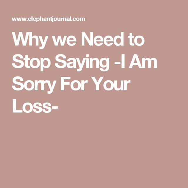 Why we Need to Stop Saying -I Am Sorry For Your Loss-