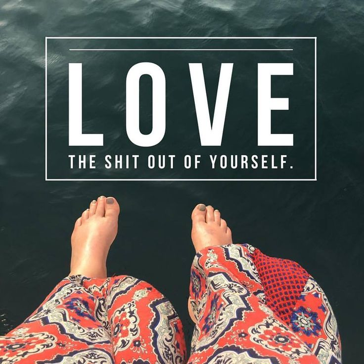 Love the shit out of yourself.  // Loving kindness meditation images | LizaKindred.com | Some quotes that talk about lovingkindness, meditation teacher, meditation, meditate, mindfulness, qotd, quotes to live by, eff this! meditation, Shambhala, Buddhism, Buddha, and Sakyong Mipham Rinpoche.