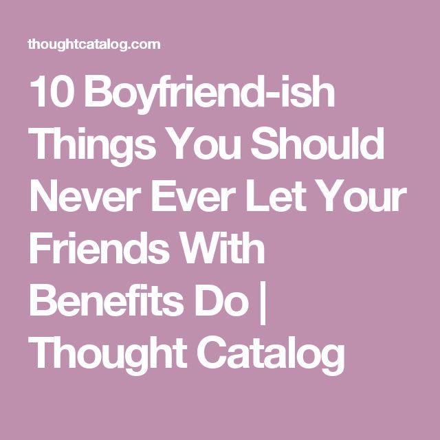 10 Boyfriend-ish Things You Should Never Ever Let Your Friends With Benefits Do | Thought Catalog