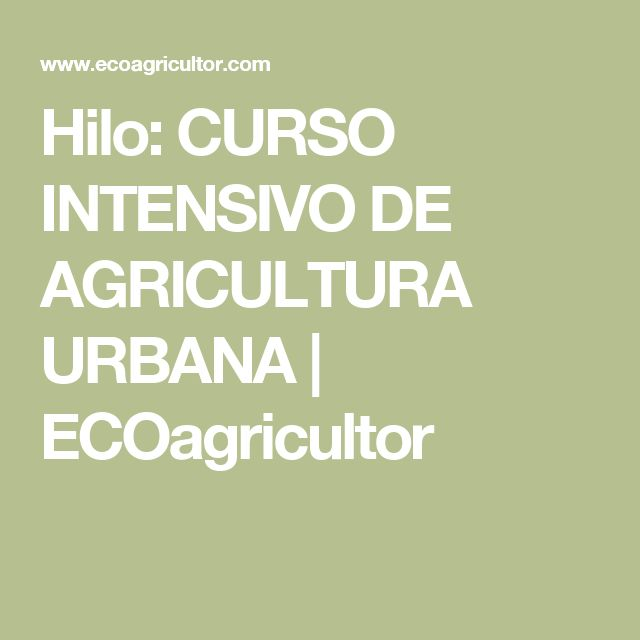 Hilo: CURSO INTENSIVO DE AGRICULTURA URBANA | ECOagricultor
