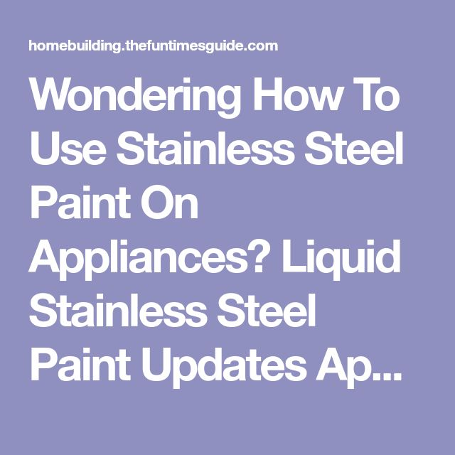 Wondering How To Use Stainless Steel Paint On Appliances? Liquid Stainless Steel Paint Updates Appliances - Stainless Steel Spray Paint Is Easy To Use   The Homebuilding/Remodel Guide