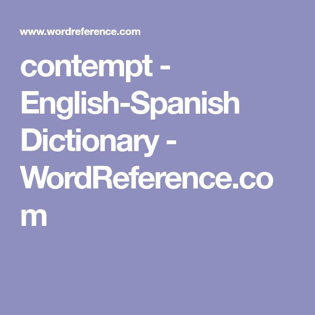 contempt - English-Spanish Dictionary - WordReference.com