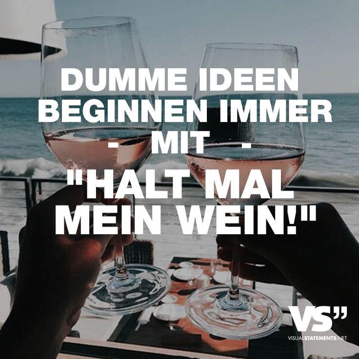 """Dumme Ideen beginnen immer mit """"Halt mal meinen Wein!"""" - VISUAL STATEMENTS®"""