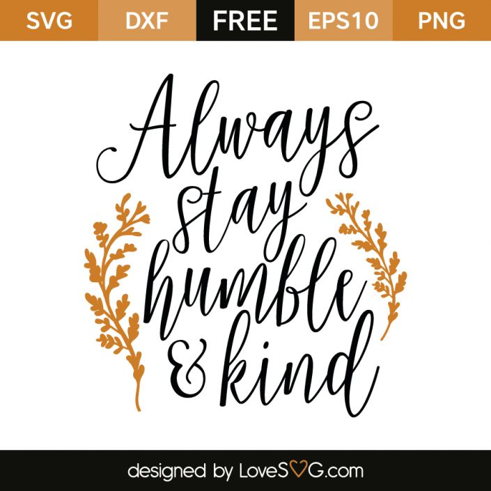 *** FREE SVG CUT FILE for Cricut, Silhouette and more *** Always stay Humble & Kind