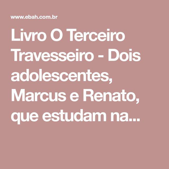 Livro O Terceiro Travesseiro - Dois adolescentes, Marcus e Renato, que estudam na...