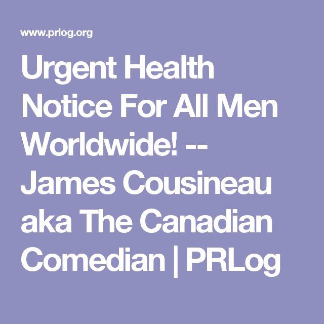 Urgent Health Notice For All Men Worldwide! -- James Cousineau aka The Canadian Comedian | PRLog