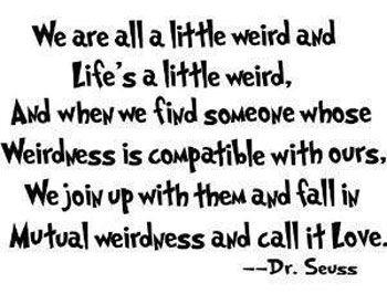 Mutual WeirdnessLife, Inspiration, So True, Things, Favorite Quotes, Living, Dr. Seuss, Dr. Suess, Mutual Weirdness