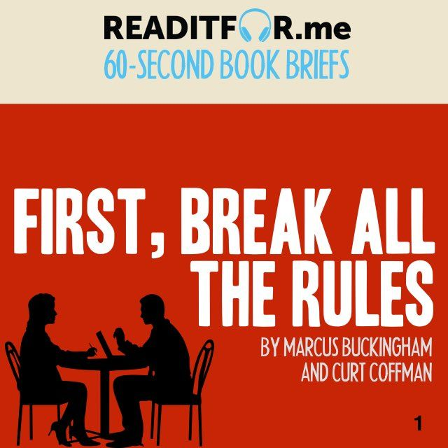 first break all the rules what First, break all the rules what the world's greatest managers do differently by marcus buckingham and curt coffman simon & schuster, may 1999.