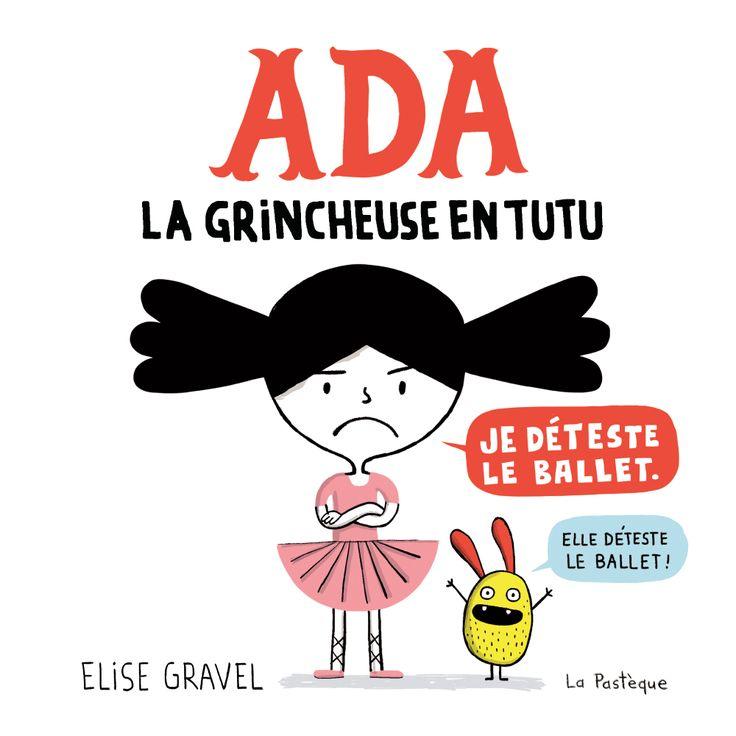 Ada, la grincheuse en tutu / Élise Gravel ; traduit de l'anglais (États-Unis) par Sophie Chisogne.  Éditions La Pastèque.