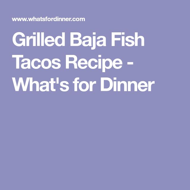 Grilled Baja Fish Tacos Recipe - What's for Dinner