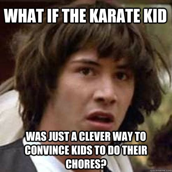 What if The Karate Kid was just a clever way to convince kids to ...