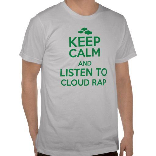 Keep calm and listen to cloud rap shirt #cloudrap
