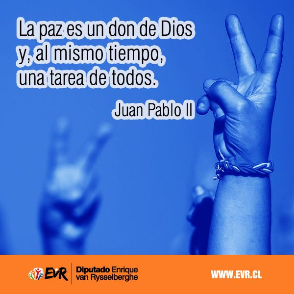 """""""La paz es un don de Dios y, al mismo tiempo, una tarea de todos"""". Juan Pablo II."""