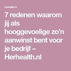 7 redenen waarom jij als hooggevoelige zo'n aanwinst bent voor je bedrijf – Herhealth.nl