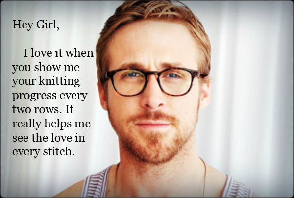 Hey Girl, I Love It When You Show Me Your Knitting Process Every Two Rows. It Really Helps Show Me The Love In Every Stitch!