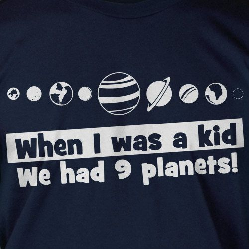 When I Was A Kid We Had 9 Planets Space Screen Printed T-Shirt Mens Ladies Womens Youth Kids Science School Nerd Funny Geek. $14.99, via Etsy.