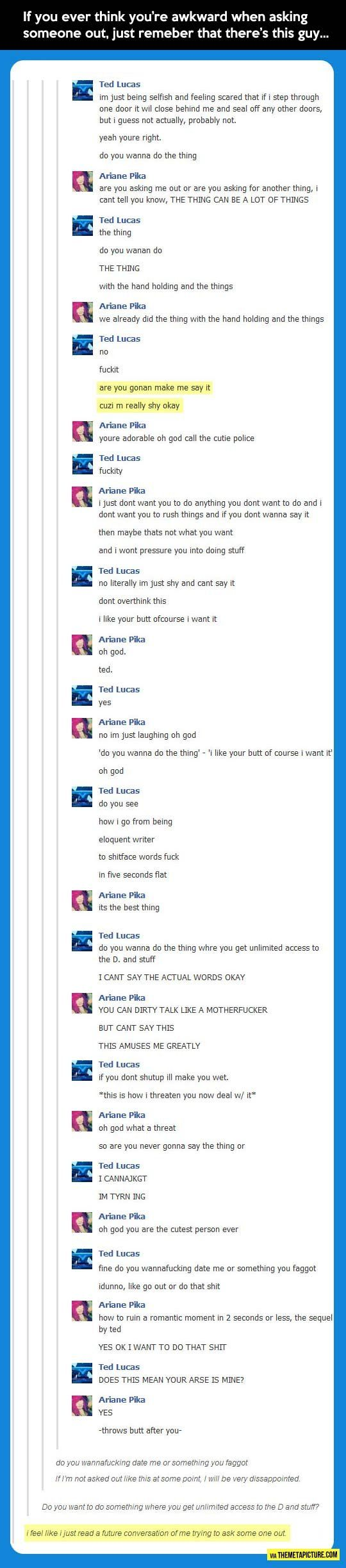 How not to ask a girl out…---> You mean how TO!