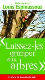 Laissez-les grimper aux arbres ; entretiens avec Louis Espinassous (Préface De Jean-marie Pelt) Louis Espinassous, Elise Bancon-dilet Presses D'ile De France