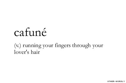 Cafuné; running your fingers through your lover's hair :):):)