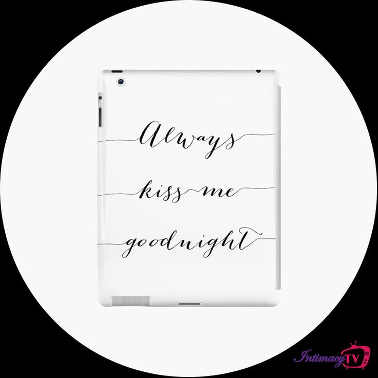 Always kiss me goodnight  No matter the mood, even if we fight  With just your kiss I know no matter what, everything will be alright Designed to help you rock! IntimacyTV  Check it out here: http://bit.ly/kissmeipadcase