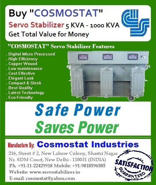 "Digital Servo Voltage Stabilizer  Bid goodbye to prolonged power cuts because the digital servo voltage stabilizer from ""COSMOSTAT"" is most reliable name to overcome issues like voltage fluctuation. It provides stabilizers of different models with highest degree of customer satisfaction."