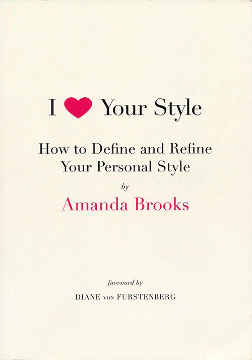 I Love Your Style How To Define And Refine Your Personal Style By Amanda Brooks Cover Stories