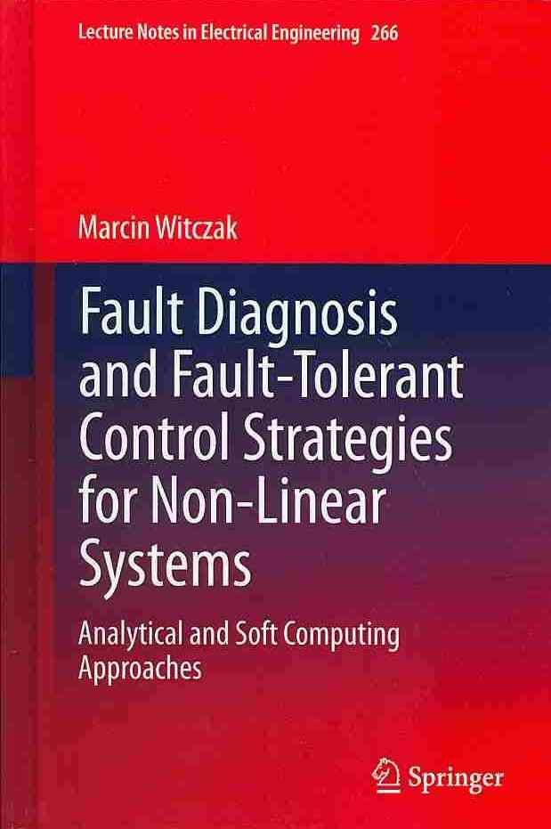 Fault Diagnosis and Fault-Tolerant Control Strategies for Non-Linear Systems: Analytical and Soft Computing Appro...