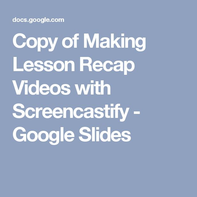 Copy of Making Lesson Recap Videos with Screencastify - Google Slides