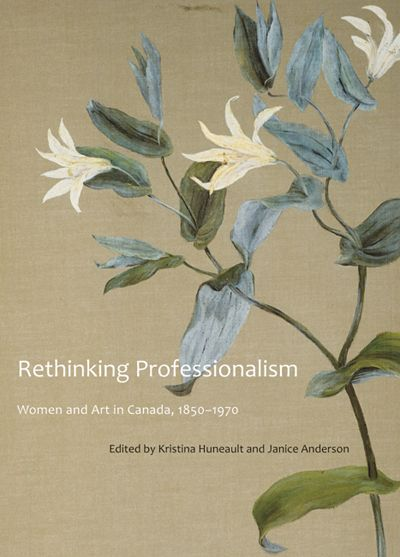 Rethinking Professionalism Edited By Kristina Huneault and Janice Anderson McGill-Queen's University Press  The history of women and art in Canada has often been celebrated as a story of progress from amateur to professional practice. Rethinking Professionalism challenges this narrative by questioning the assumptions that underlie the category of artistic professionalism, a construct as influential for artistic practice as it has been for art historical understanding.