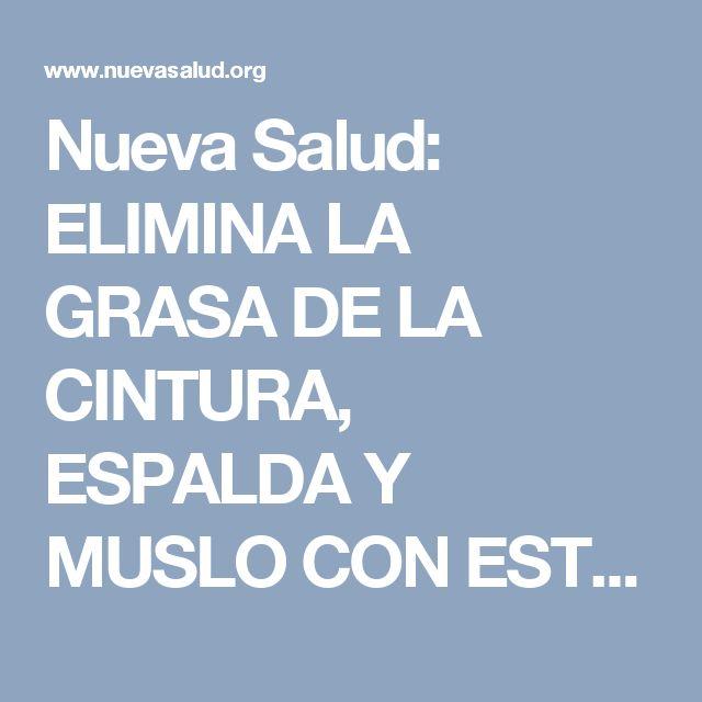 Nueva Salud: ELIMINA LA GRASA DE LA CINTURA, ESPALDA Y MUSLO CON ESTO EN CUESTIÓN DE HORAS (NO ABUSES DE ESTO)…