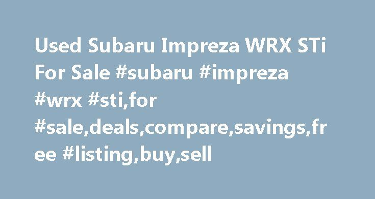 Used Subaru Impreza WRX STi For Sale #subaru #impreza #wrx #sti,for #sale,deals,compare,savings,free #listing,buy,sell http://fiji.remmont.com/used-subaru-impreza-wrx-sti-for-sale-subaru-impreza-wrx-stifor-saledealscomparesavingsfree-listingbuysell/  # Used Subaru Impreza WRX STi for Sale Nationwide Text Search To search for combination of words or phrases, separate items with commas. For example, entering Factory Warranty, Bluetooth will show all listings with both the phrase Factory…