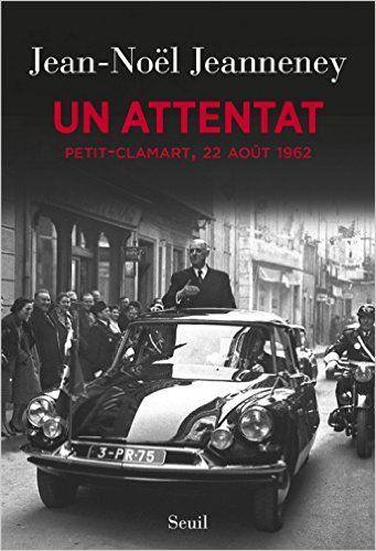 Un attentat : Petit-Clamart, 22 août 1962 - Jean-Noël Jeanneney