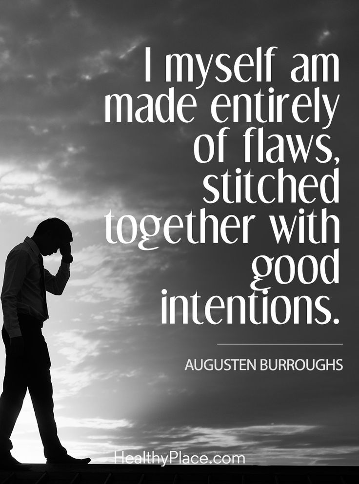 Quote on mental health: I myself am made entirely of flaws, stitched together with good intentions - Augusten Burroughs. www.HealthyPlace.com