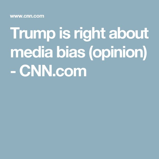 Trump is right about media bias (opinion) - CNN.com