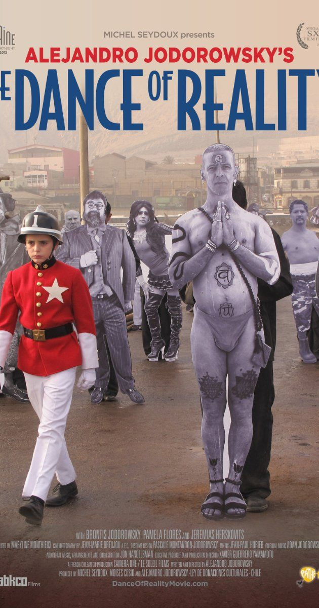 Directed by Alejandro Jodorowsky.  With Brontis Jodorowsky, Pamela Flores, Jeremias Herskovits, Alejandro Jodorowsky. Alejandro Jodorowsky was born in 1929 in Tocopilla, a coastal town on the edge of the Chilean desert where this film was shot. It was there that Jodorowsky underwent an unhappy and alienated childhood as part of an uprooted family. Blending his personal history with metaphor, mythology and poetry, The Dance of Reality reflects Jodorowsky's philosophy that reality is not ...