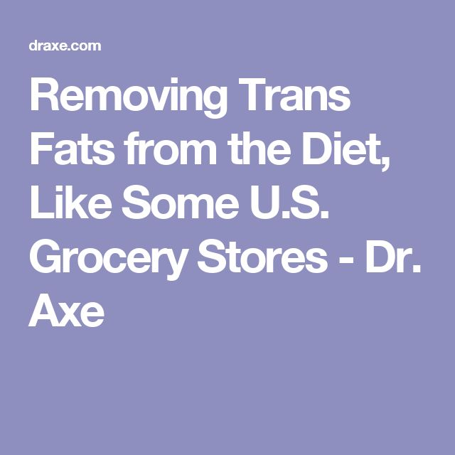 Removing Trans Fats from the Diet, Like Some U.S. Grocery Stores - Dr. Axe