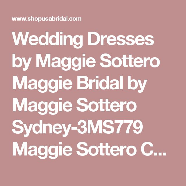 Wedding Dresses by Maggie Sottero Maggie Bridal by Maggie Sottero Sydney-3MS779  Maggie Sottero Couture Shopusabridal.com by Bridal Warehouse - Bridal, Prom, Quinceanera, Special Occasion