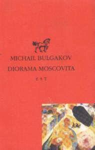 Leggere Libri Fuori Dal Coro : DIORAMA MOSCOVITA Michail Bulgakov