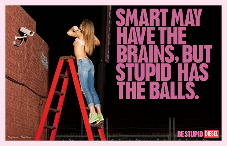 smart have the brains, but stupid has the balls. Kristin Vicari_for_Diesel