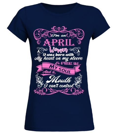 # IM AN APRIL WOMAN BORN WITH HEART ON SLEEVE FIRE IN SOUL AND A MOUTH .  See more APRIL designs at 2 link below:https://www.teezily.com/stores/april_woman_tshirt-birthdayhttps://www.teezily.com/stores/i-am-an-april-girl-tshirtOr search for your dreams here:Special Offer, not available anywhere else!      Available in a variety of styles and colors      Buy yours now before it is too late!      Secured payment via Visa / Mastercard / Amex / PayPal / iDeal      How to place an order…