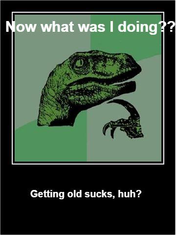 getting old is baaaaaaaad ok?