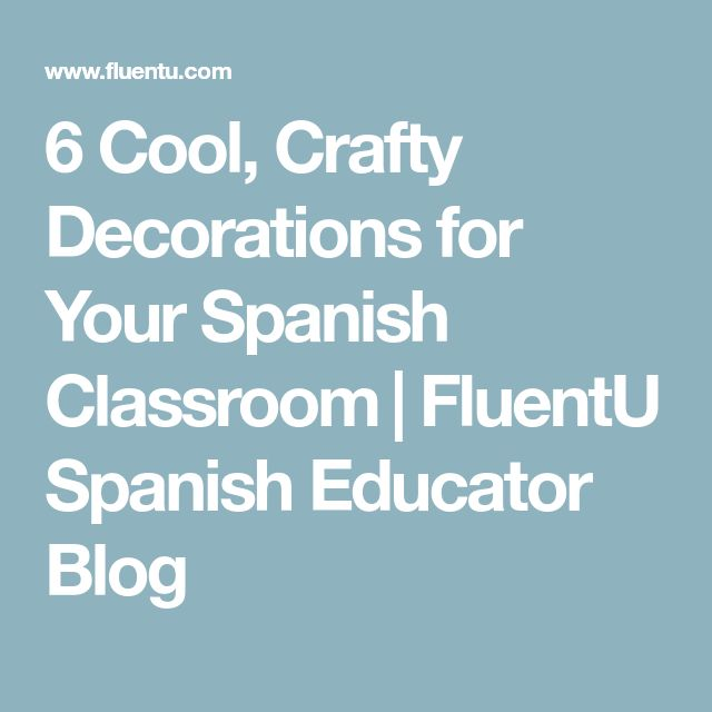 6 Cool, Crafty Decorations for Your Spanish Classroom​ | FluentU Spanish Educator Blog