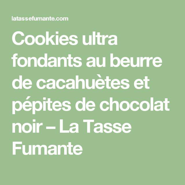 Cookies ultra fondants au beurre de cacahuètes et pépites de chocolat noir – La Tasse Fumante