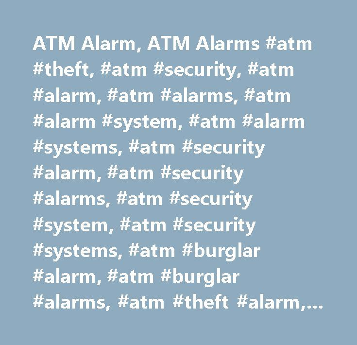ATM Alarm, ATM Alarms #atm #theft, #atm #security, #atm #alarm, #atm #alarms, #atm #alarm #system, #atm #alarm #systems, #atm #security #alarm, #atm #security #alarms, #atm #security #system, #atm #security #systems, #atm #burglar #alarm, #atm #burglar #alarms, #atm #theft #alarm, #atm #theft #alarms, #atm #machine #security, #atm #machine #security #system, #atm #machine #alarm, #atm #machine #alarms, #atm #supply, #atm #ram #raid, #atm #smash #and #grab, #atm #scam, #atm #fraud, #anti #atm…