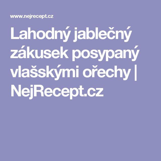 Lahodný jablečný zákusek posypaný vlašskými ořechy | NejRecept.cz