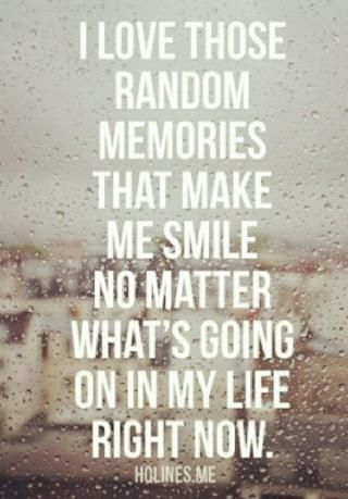 i love those random memories that make me smile no matter what's