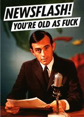 Rude birthday card - Dean Morris - Newsflash! You're old as f*ck | Comedy Card Company | Funny Birthday Cards | Humorous Cards