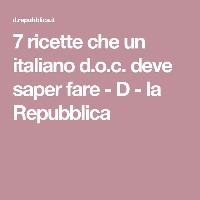 7 ricette che un italiano d.o.c. deve saper fare - D - la Repubblica