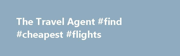 The Travel Agent #find #cheapest #flights http://travel.remmont.com/the-travel-agent-find-cheapest-flights/  #travel agents jobs # Career Opportunities Are you currently working as a travel advisor? Are you a self-employed travel sales professional? At The Travel Agent, our staff s success is well documented. Since 1979 we have been providing exceptional experiences to our clients. Our team is uniquely qualified and professional. Each of us has traveled […]The post The Travel Agent #find…