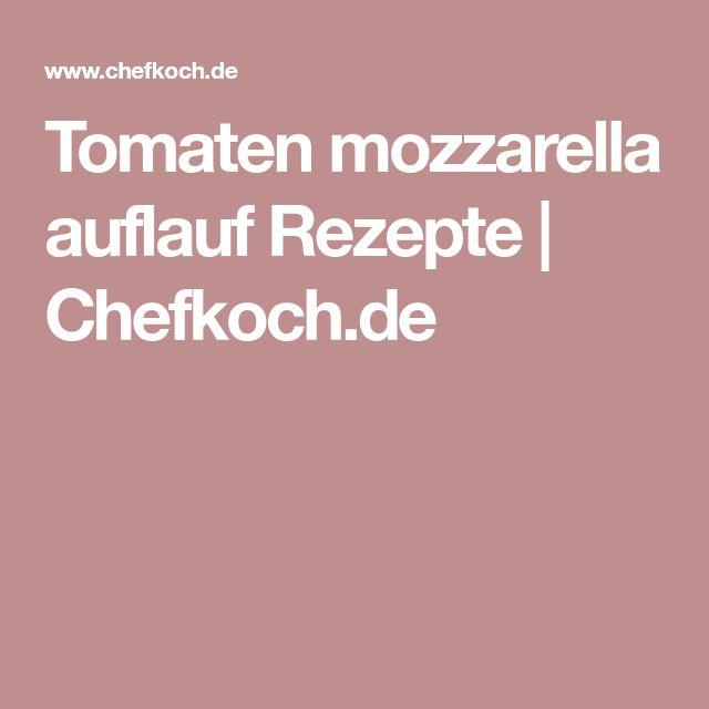 Tomaten mozzarella auflauf Rezepte | Chefkoch.de